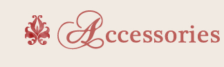 Elegant Accessories. Back to Accessories home